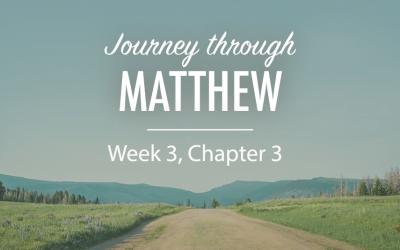 Journey Through the Gospel of Matthew – Week 3