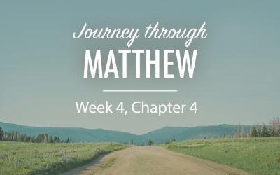 Journey Through the Gospel of Matthew – Week 4